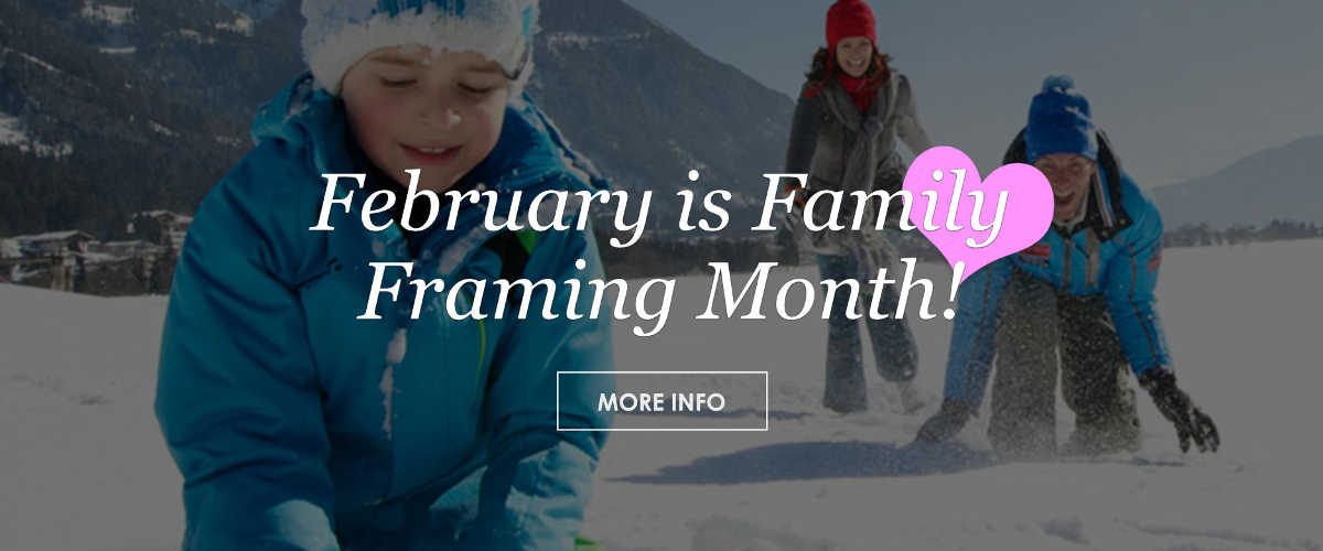 February Is Family Framing Month
