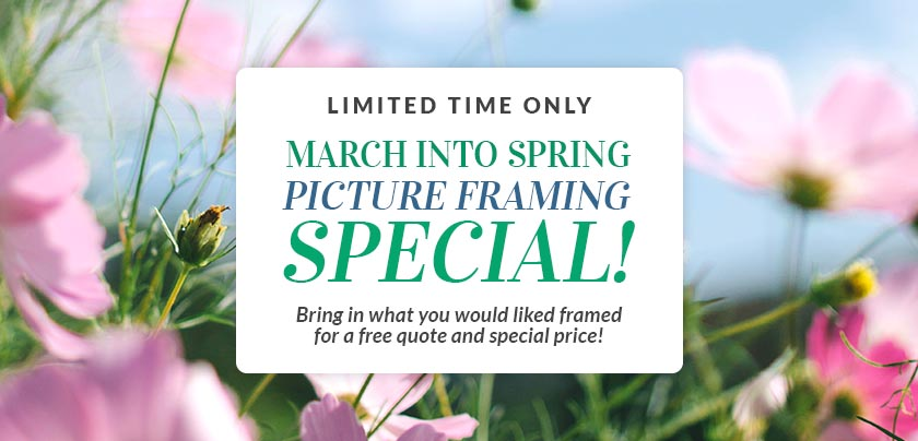 March Into Spring - Picture Framing Special